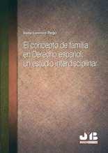 Concepto de familia en Derecho español: un estudio interdisciplinar, El