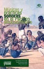 Músicas y prácticas sonoras en el Pacífico afrocolombiano (Incluye Cd)