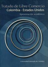 Tratado de Libre Comercio Colombia-Estados Unidos. Aproximación académica