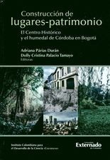 Construcción de lugares-patrimonio. El centro histórico y el humedal de Córdoba en Bogotá