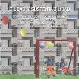 Ciudad y sustentabilidad (Tomo II) Componentes y contenido de un proyecto sustentable de ciudad a partir del concepto de topofilia