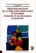 Derechos humanos de la población desplazada en Colombia. Evaluación de sus mecanismos de protección