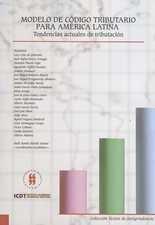 Modelo de Código Tributario para América Latina. Tendencias actuales de tributación