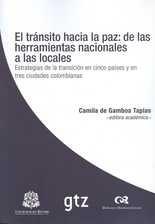 Tránsito hacia la paz: de las herramientas nacionales a las locales. Estrategias de la transición en cinco países y en tres ciudades colombianas, El