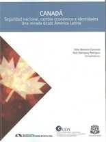 Canadá Seguridad nacional, cambio económico e identidades. Una mirada desde América Latina