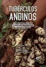 Tubérculos andinos. Conservación y uso desde una perspetiva agroecológica