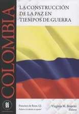 Colombia: la construcción de la paz en tiempos de guerra