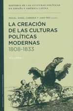 Creación de las culturas políticas modernas 1808-1833. Volumen I, La