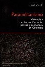 Paramilitarismo. Violencia y transformación social política y económica en Colombia