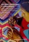 Mujeres indígenas y campesinas. Transicionalidad, justicia y resistencia en Colombia y Guatemala | comprar en libreriasiglo.com
