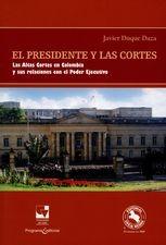 Presidente y las Cortes. Las Altas Cortes en Colombia y sus relaciones con el Poder Ejecutivo, El
