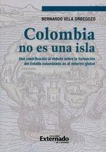 Colombia no es una isla. Una contribución al debate sobre la formación del Estado colombiano en el entorno global