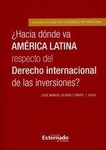Hacia dónde va América Latina respecto del Derecho internacional de las inversiones?