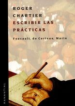 Escribir las prácticas. Foucault, de Certeau, Marin