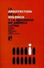Arquitectura de la violencia y la seguridad en América Latina, La