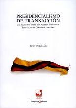 Presidencialismo de transacción. Las relaciones entre los poderes Ejecutivo y Legislativo en Colombia 1990-2002