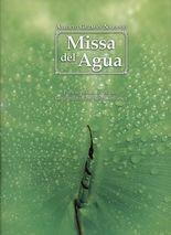 Missa del agua. Para soprano, contralto, Coro mixto y orquesta sinfónica