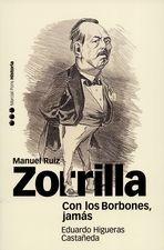 Con los Borbones, jámas. Biografía de Manuel Ruiz Zorrilla (1833-1895)