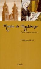 Matilde de Magdeburgo. Poeta, beguina, mística
