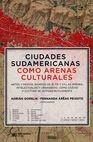 Ciudades sudamericanas como arenas culturales   comprar en libreriasiglo.com