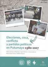 Elecciones, coca, conflicto y partidos políticos en Putumayo 1980-2007