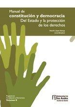 Manual de Constitución y Democracia. Del Estado y la protección de los derechos. Volumen II