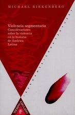 Violencia segmentaria. Consideraciones sobre la violencia en la historia de América Latina