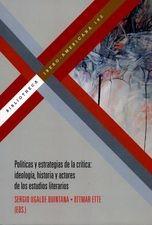 Políticas y estrategias de la crítica: ideología, historia y actores de los estudios literarios
