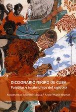 Diccionario negro de Cuba. Palabras y testimonios del siglo XIX