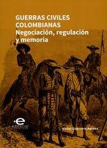 Guerras civiles colombianas. Negociación, regulación y memoria