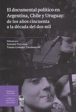 Documental político en Argentina, Chile y Uruguay: de los años cincuenta a la década del dos mil, El