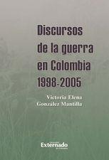 Discursos de la guerra en Colombia 1998-2005