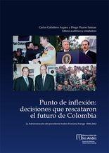 Punto de inflexión: decisiones que rescataron el futuro de Colombia.