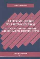 """Relevancia jurídica de la motivación fiscal. Influencia del """"Business Purpose"""" en el ordenamiento tributario español, La"""