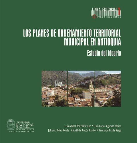 Los planes de ordenamiento territorial municipal de Antioquia. Estudio del ideario.