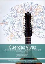 Cuerdas vivas. Utopías de bandolas, tiples y guitarras en Antioquia (+CD)