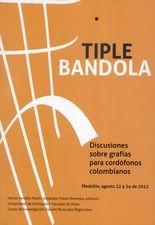 Tiple bandola. Discusiones sobre grafías para cordófonos Colombianos