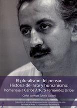 Pluralismo del pensar. Historia del arte y humanismo: Homenaje a Carlos Arturo Fernández Uribe, El