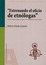 Estrenando el oficio de etnólogas y otros ensayos sobre la historia de Antropología en Colombia