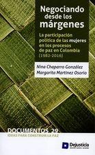 Negociando desde los márgenes. La participación política de la mujeres en los proceso de paz en Colombia (1982-2016)