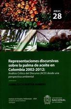 Representaciones discursivas sobre la palma de aceite en Colombia 2002-2012 Análisis Crítico del Discuro