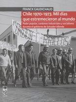 Chile 1970-1973. Mil días que estremecieron al mundo