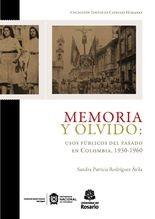 Memoria y olvido: usos públicos del pasado en Colombia 1930-1960