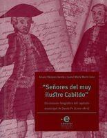"""Señores del muy ilustre cabildo"""" Diccionario biográfico del capítulo municipal de Santa Fe (1700-1810)"""