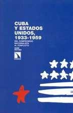 Cuba y Estados Unidos, 1933-1959. Del compromiso nacionalista al conflicto