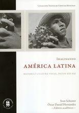Imaginando América Latina. Historia y cultura visual siglos XIX-XXI