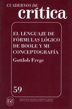 Cuadernos de crítica 59. El lenguaje de fórmulas lógico de Boole y mi conceptografía