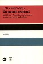 Un pasado criminal. Sudáfrica y Argentina: argumentos y documentos para el debate