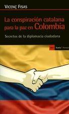 Conspiración catalana para la paz en Colombia. Secretos de la diplomacia ciudadana