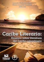 Caribe Literario: Ensayos sobre literatura del Caribe colombiano